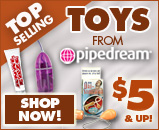 Get the Best of the Best! Top selling toys from Pipedream!