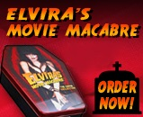 Order Elvira's Movie Macabre: The Coffin Collection - on sale for only $57.99  26 movies on 13 DVDs in a collector's tin.